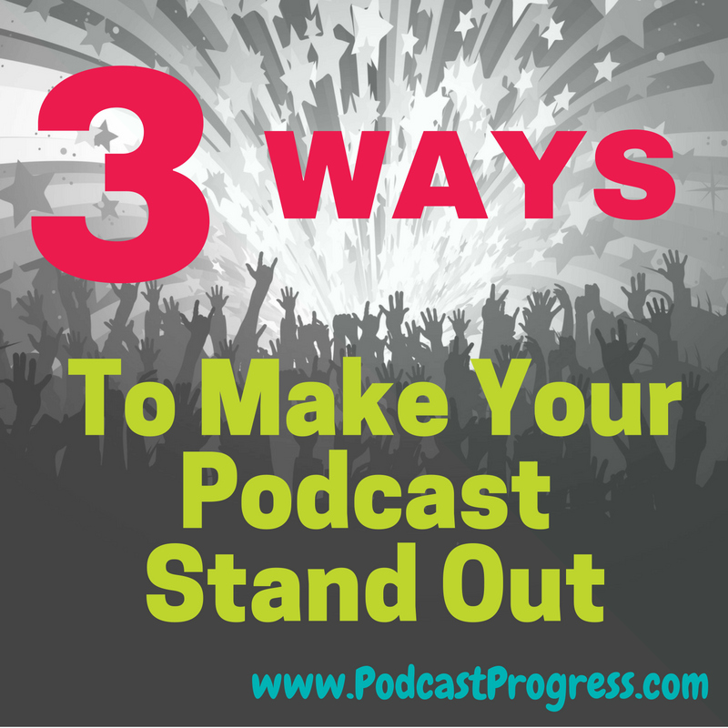 3-ways-to-make-your-podcast-stand-out