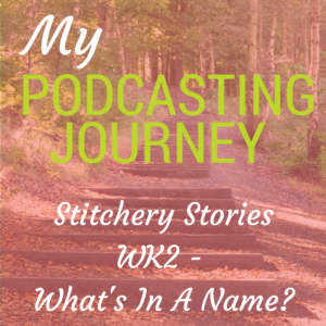 My Podcast Journey Wk 2 What's In A Name