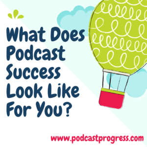 what does podcast success look like for you
