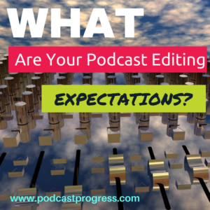 What are your podcast editing expectations?