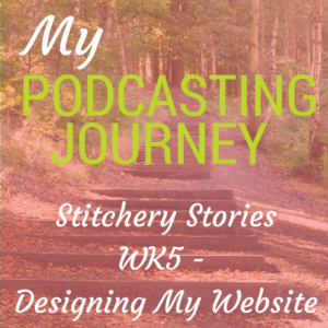 my podcasting journey with stitchery stories wk5