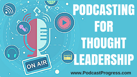 Podcasting For Thought Leadership
