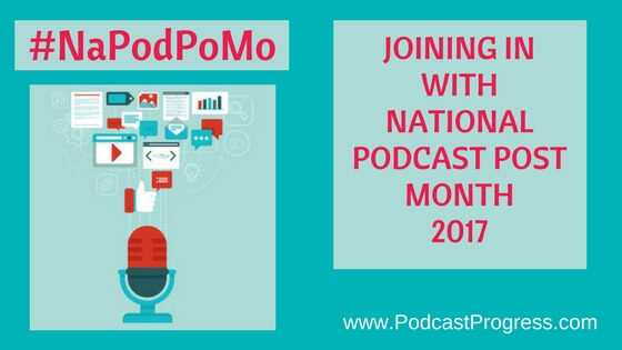 Joining in with #NaPodPoMo 2017 PodcastProgress.com