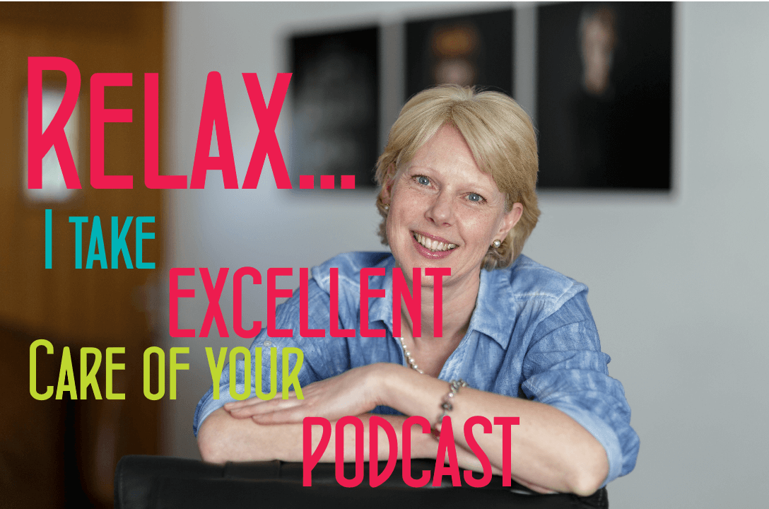 Susan Weeks podcast producer - Relax I take excellent care of your podcast
