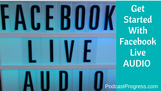 blog - get started with facebook live audio