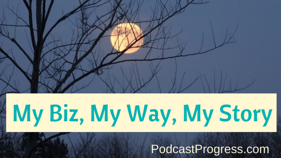 blog image - my biz my way my story susan weeks podcast progress
