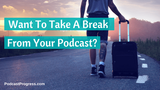 take a break from your podcast