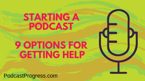 Starting A Podcast 9 Options For Getting Help